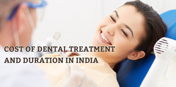 How To Estimate Cost Of Dental Treatment And Duration In India